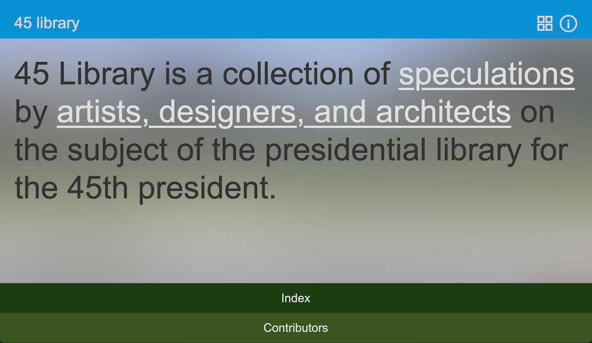45 Library is a collection of speculations by artists, designers, and architects on the subject of the presidential library for the 45th president.